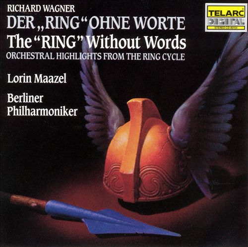 """Wagner: The """"Ring"""" Without Words Lorin Maazel Telarc 1988"""